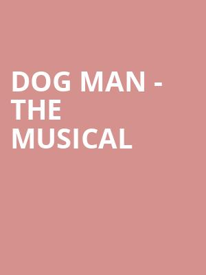 Dog Man - The Musical at Powers Theater