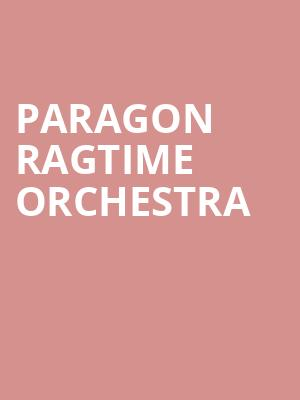 Paragon Ragtime Orchestra at Powers Theater