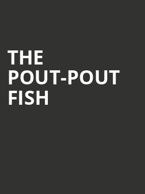 The Pout-Pout Fish at Powers Theater